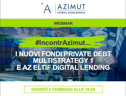 Webinar 04/02 ore 18 – I Nuovi Fondi Private Debt Multistrategy 1 e AZ Eltif Digital Lending